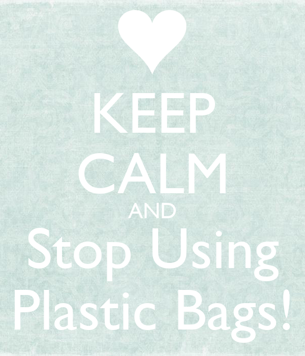 KEEP CALM AND Stop Using Plastic Bags!