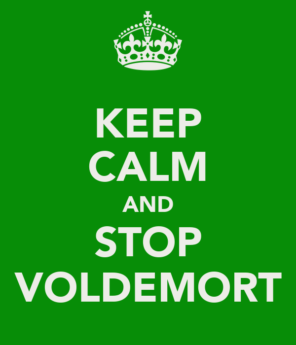 KEEP CALM AND STOP VOLDEMORT