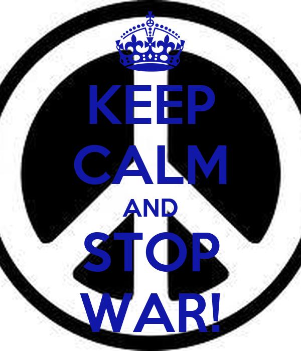 KEEP CALM AND STOP WAR!
