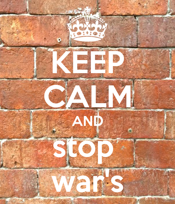 KEEP CALM AND stop  war's
