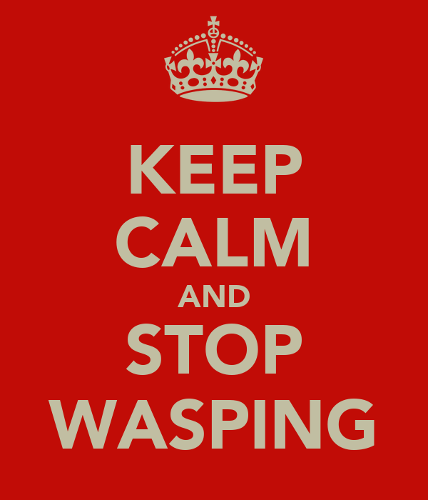 KEEP CALM AND STOP WASPING