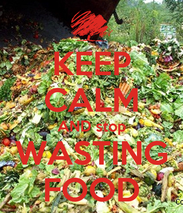 KEEP CALM AND stop WASTING FOOD