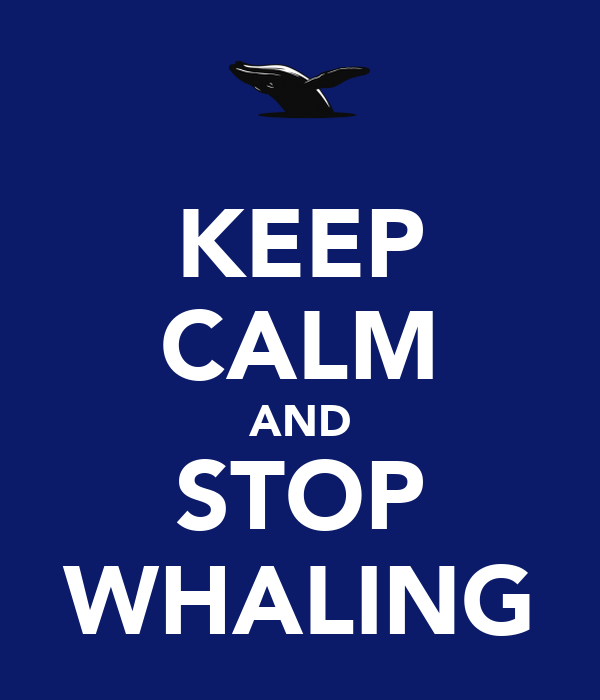 KEEP CALM AND STOP WHALING