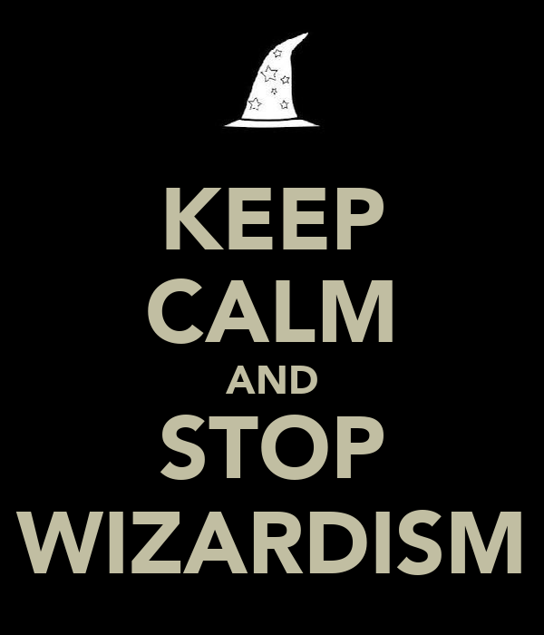 KEEP CALM AND STOP WIZARDISM
