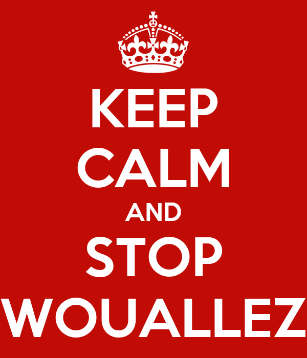 KEEP CALM AND STOP WOUALLEZ