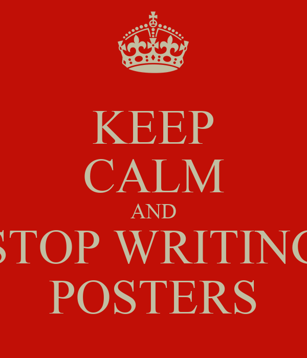 KEEP CALM AND STOP WRITING POSTERS