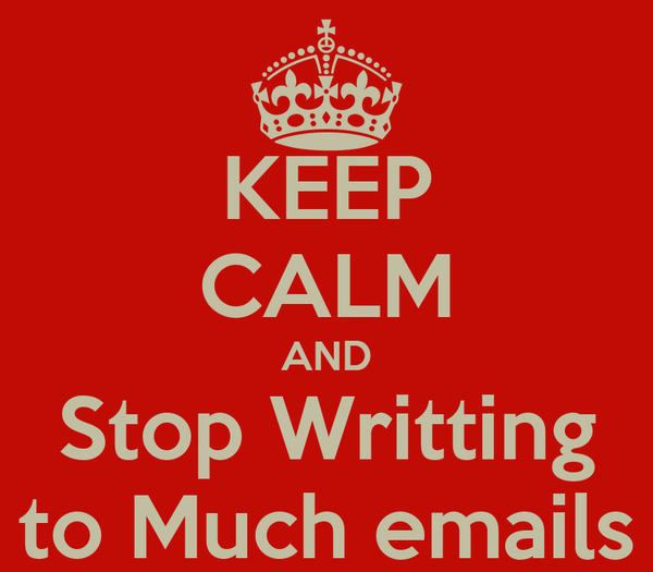 KEEP CALM AND Stop Writting to Much emails