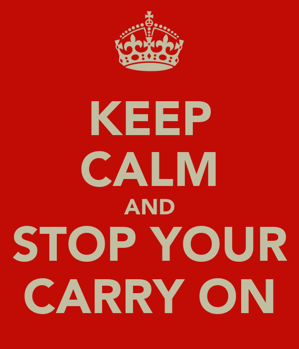 KEEP CALM AND STOP YOUR CARRY ON