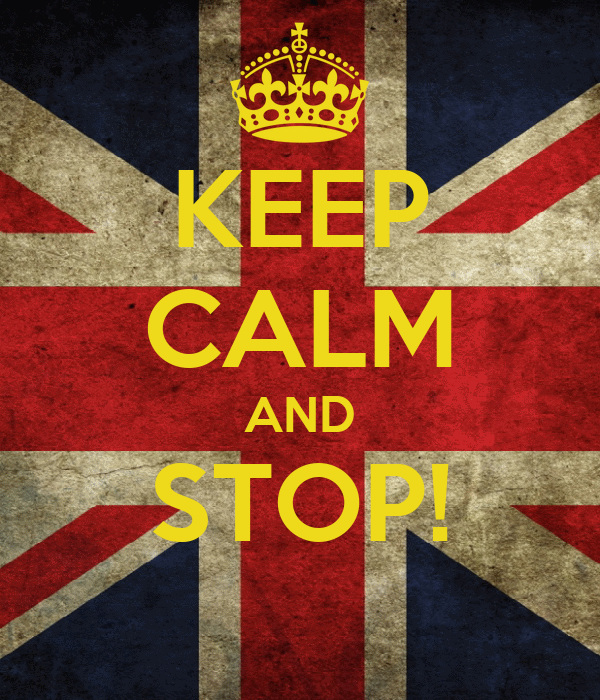 KEEP CALM AND STOP!