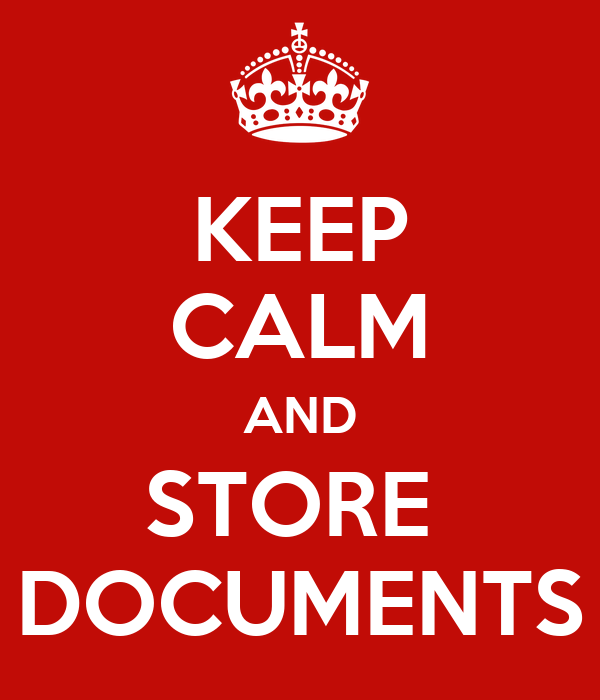 KEEP CALM AND STORE  DOCUMENTS
