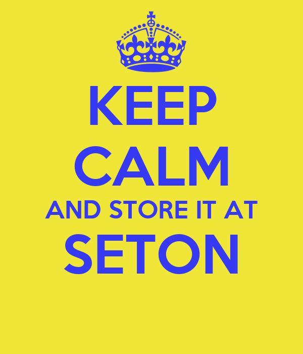 KEEP CALM AND STORE IT AT SETON