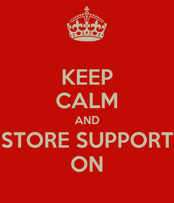 KEEP CALM AND STORE SUPPORT ON