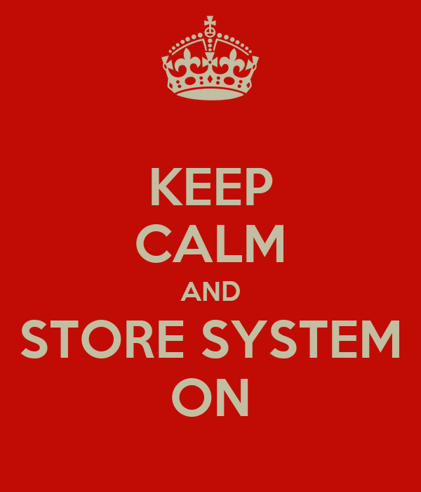 KEEP CALM AND STORE SYSTEM ON