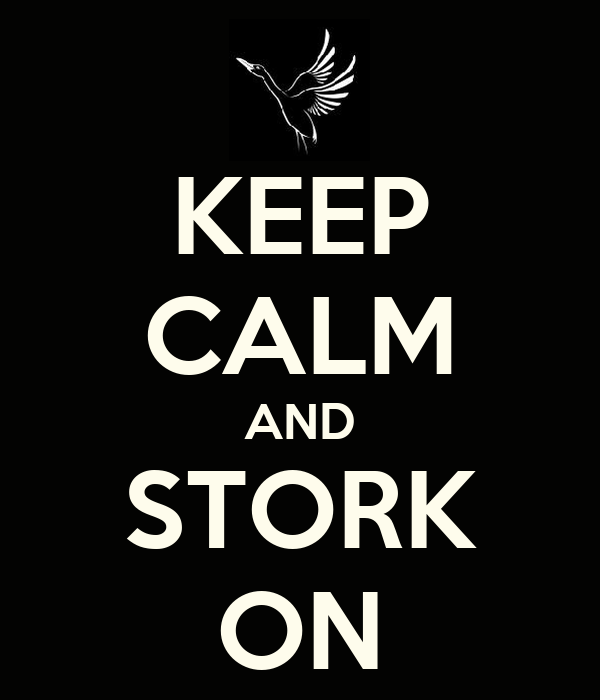 KEEP CALM AND STORK ON