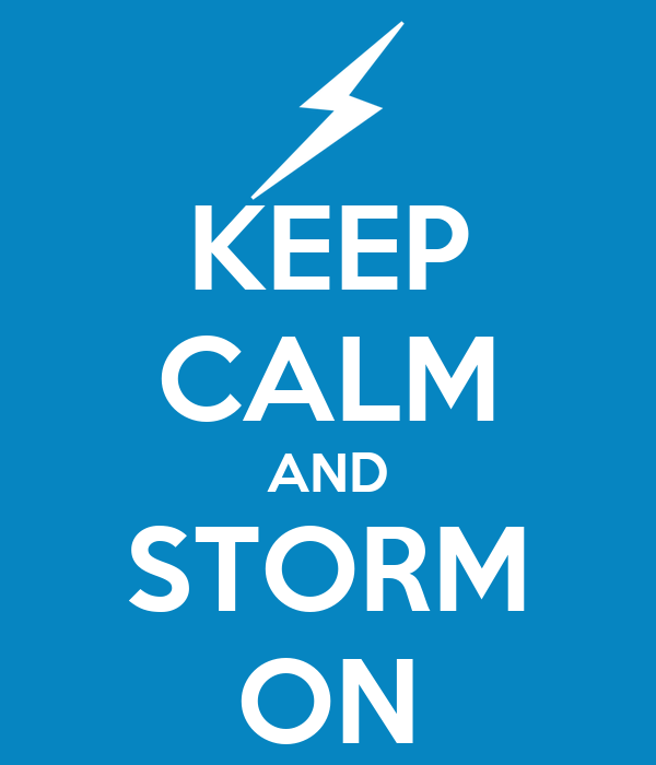 KEEP CALM AND STORM ON