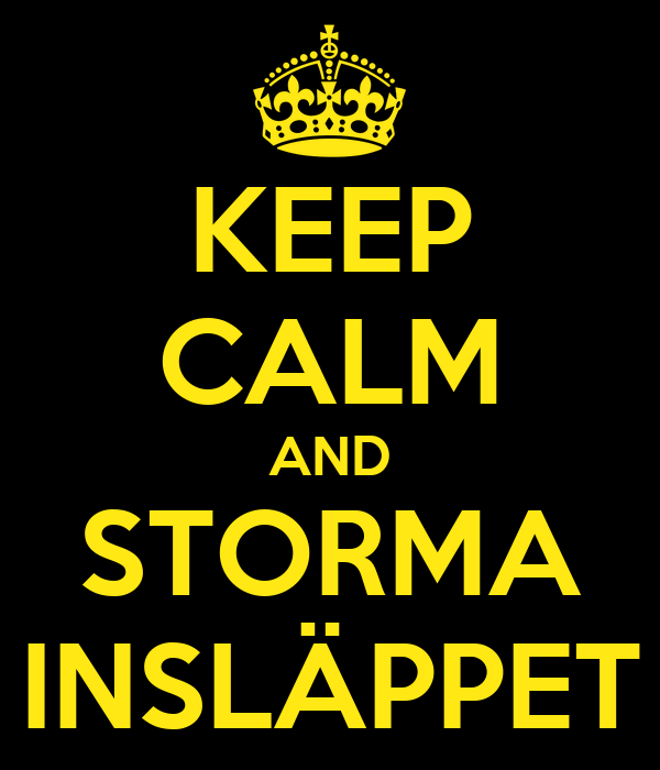KEEP CALM AND STORMA INSLÄPPET