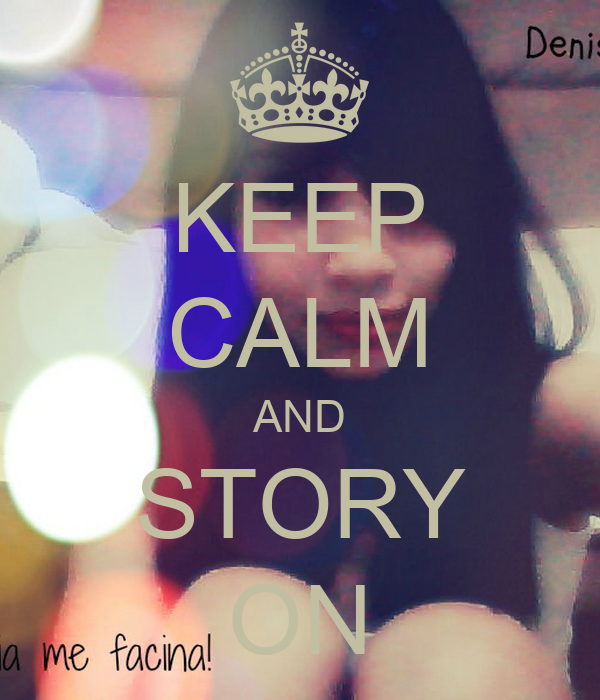 KEEP CALM AND STORY ON