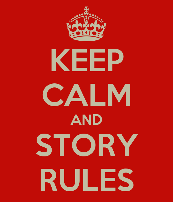 KEEP CALM AND STORY RULES