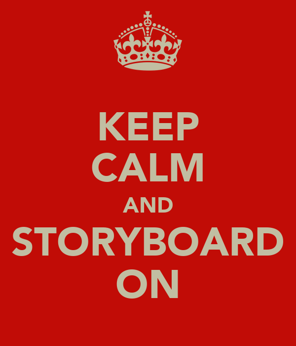 KEEP CALM AND STORYBOARD ON