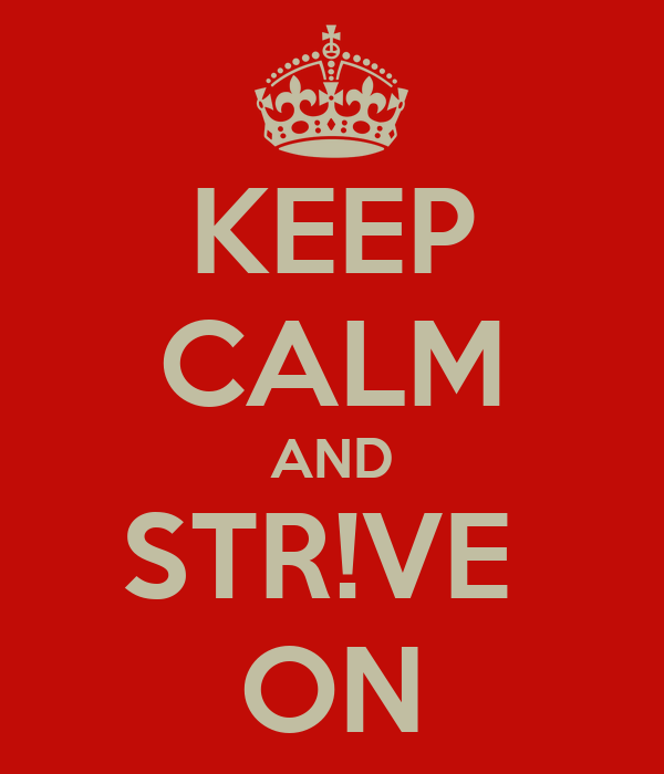 KEEP CALM AND STR!VE  ON