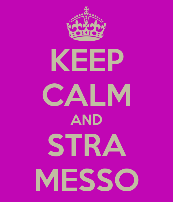 KEEP CALM AND STRA MESSO