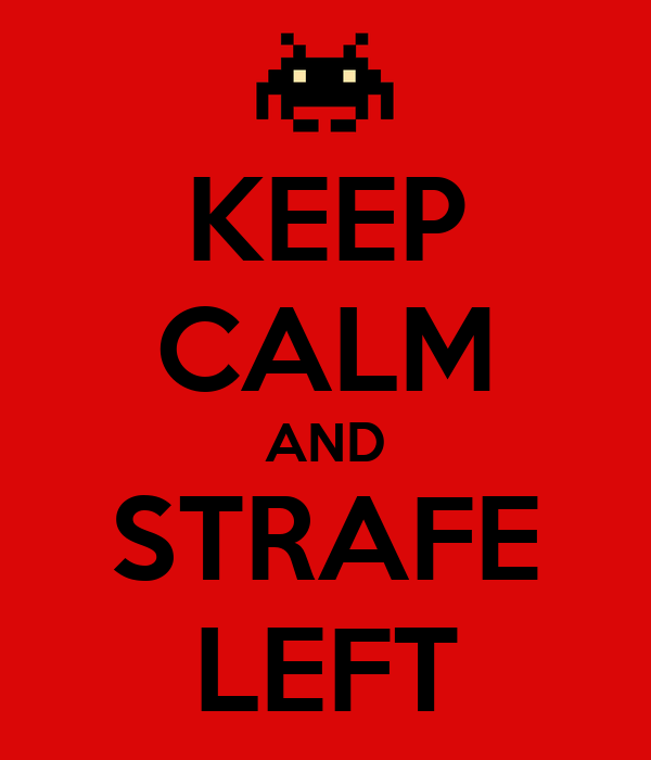 KEEP CALM AND STRAFE LEFT