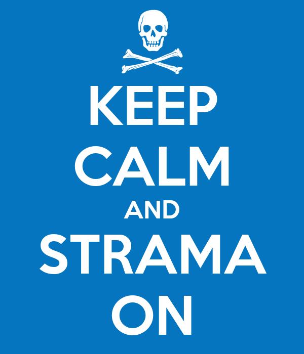 KEEP CALM AND STRAMA ON