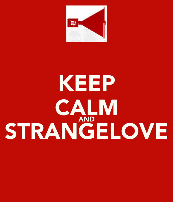 KEEP CALM AND STRANGELOVE