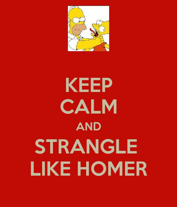 KEEP CALM AND STRANGLE  LIKE HOMER