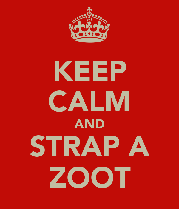 KEEP CALM AND STRAP A ZOOT