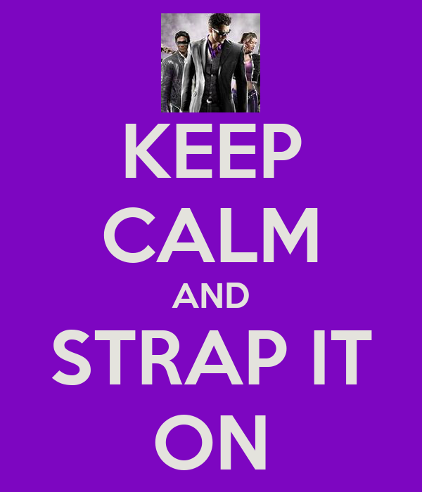 KEEP CALM AND STRAP IT ON
