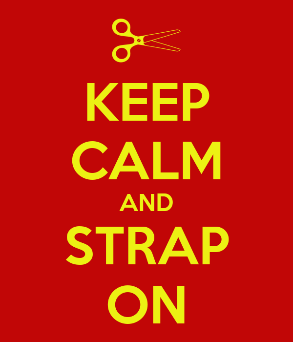 KEEP CALM AND STRAP ON