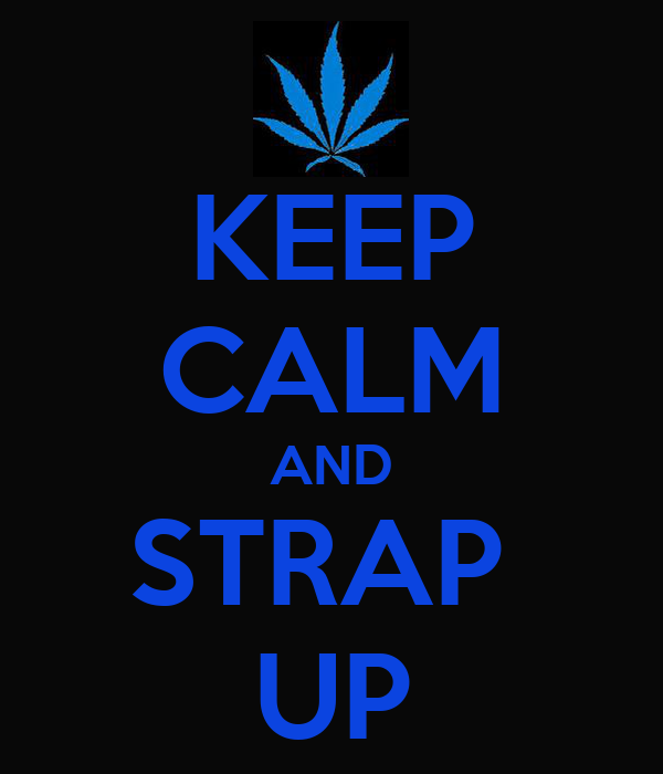 KEEP CALM AND STRAP  UP