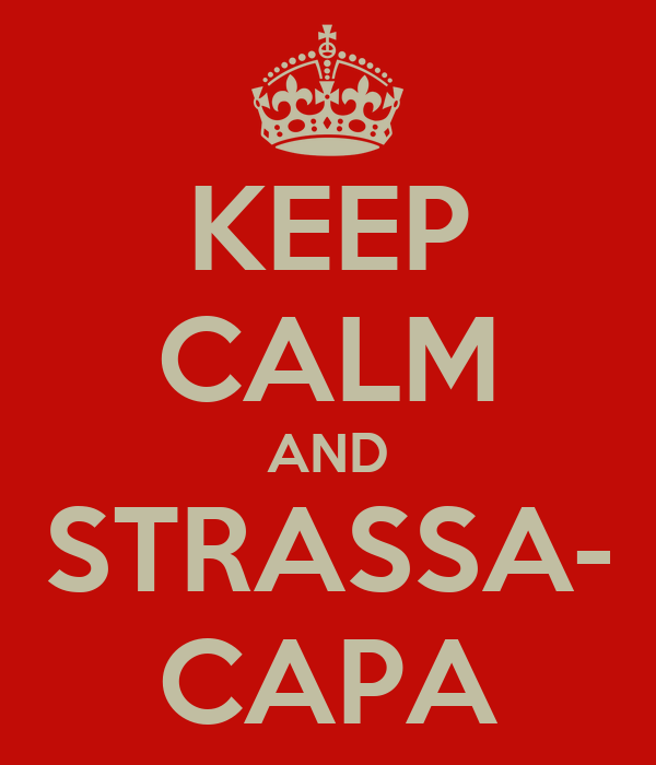 KEEP CALM AND STRASSA- CAPA