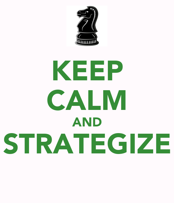 KEEP CALM AND STRATEGIZE