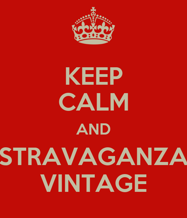 KEEP CALM AND STRAVAGANZA VINTAGE