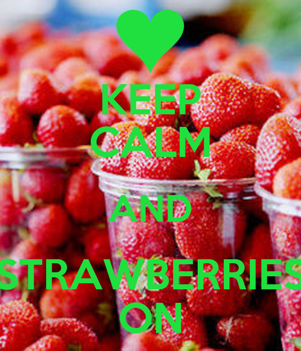 KEEP CALM AND STRAWBERRIES ON