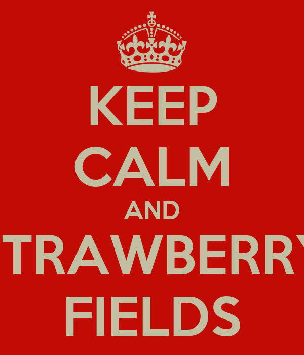 KEEP CALM AND STRAWBERRY FIELDS