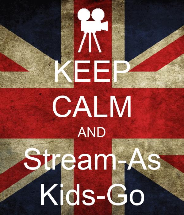 KEEP CALM AND Stream-As Kids-Go