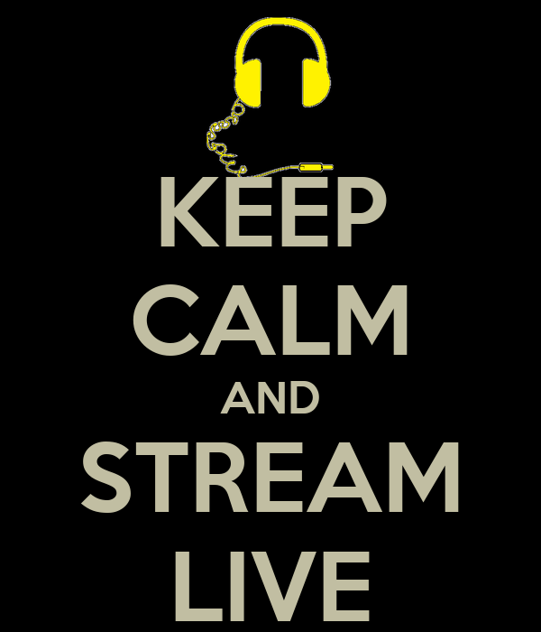 KEEP CALM AND STREAM LIVE