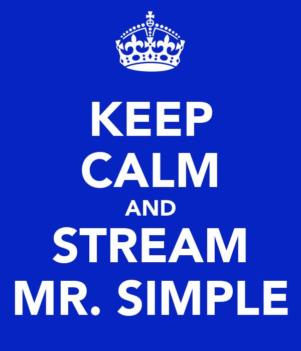 KEEP CALM AND STREAM MR. SIMPLE