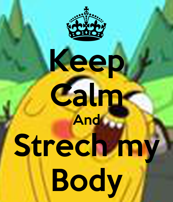 Keep Calm And Strech my Body