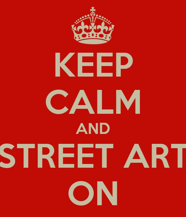 KEEP CALM AND STREET ART ON