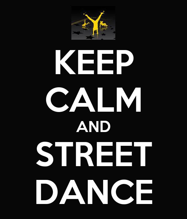 KEEP CALM AND STREET DANCE