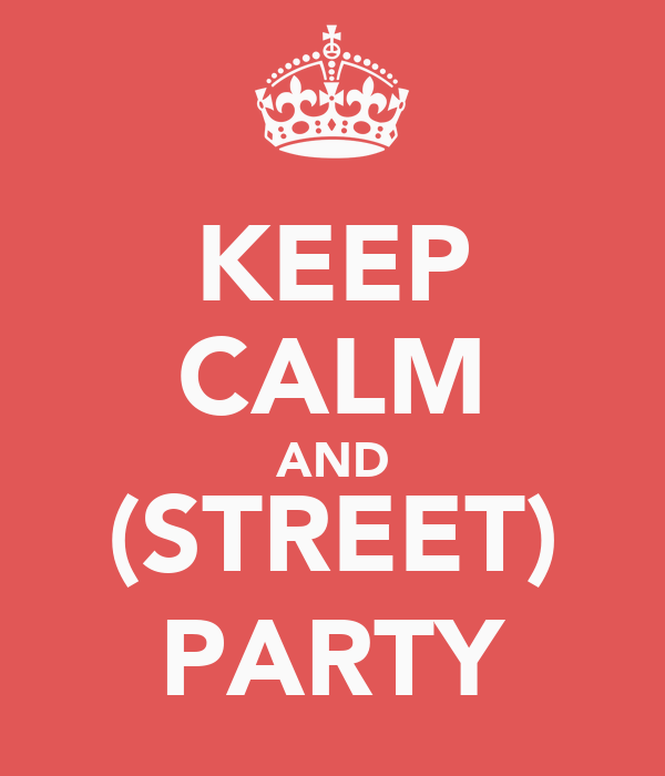 KEEP CALM AND (STREET) PARTY