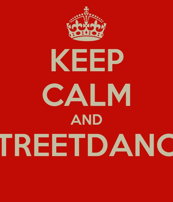 KEEP CALM AND STREETDANCE
