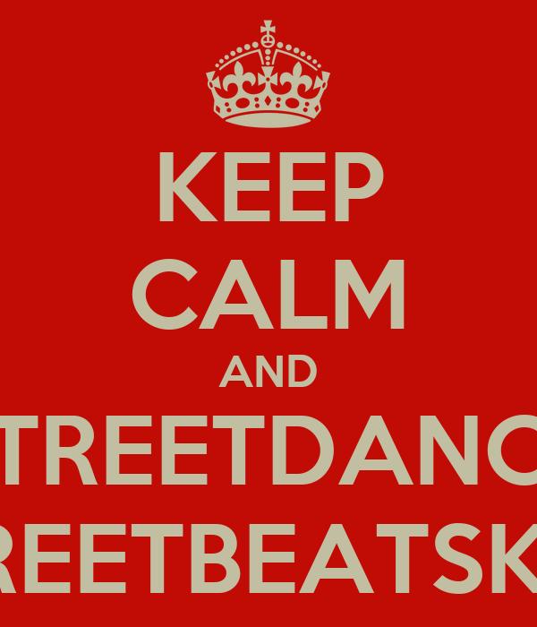 KEEP CALM AND STREETDANCE STREETBEATSKRIS