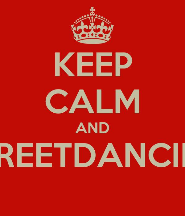 KEEP CALM AND STREETDANCING