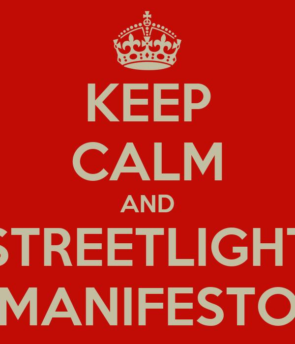 KEEP CALM AND STREETLIGHT MANIFESTO