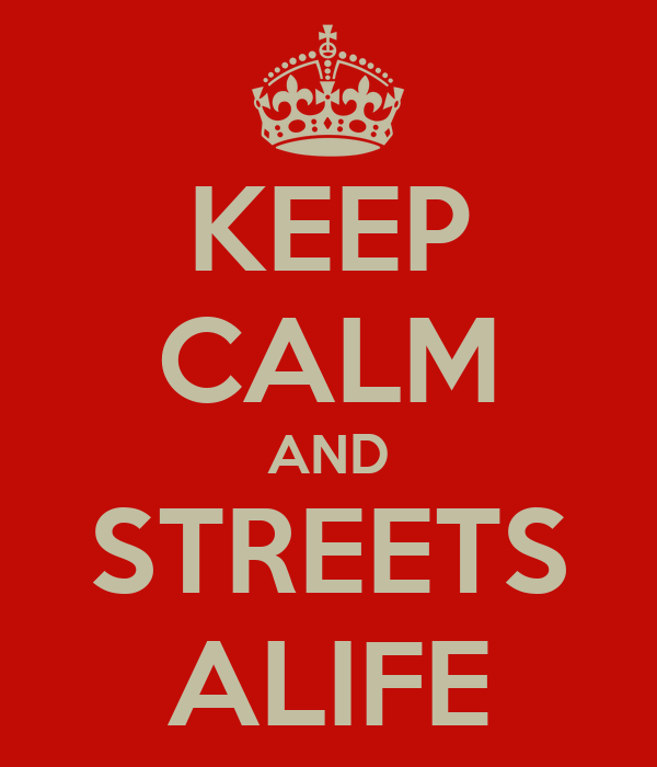 KEEP CALM AND STREETS ALIFE